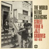 The World Needs Changing: Street Funk & Jazz