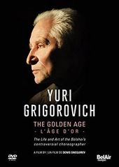 Yuri Grigorovich: The Golden Age - The Life and