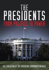 The Presidents: From Politics to Power (2-DVD)
