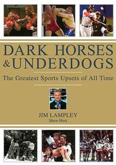 The Dark Horses & Underdogs: The Greatest Sports