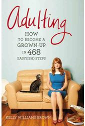 Adulting: How to Become a Grown-up in 468 Easyish