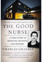 The Good Nurse: A True Story of Medicine,