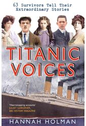 Titanic Voices: 63 Survivors Tell Their