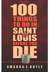 100 Things to Do in Saint Louis Before You Die