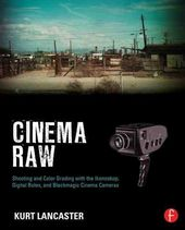 Cinema Raw: Shooting and Color Grading With the
