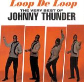 Very Best of Johnny Thunder - Loop De Loop