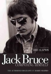 Jack Bruce Composing Himself: The Authorised