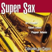 Super Sax: Art Pepper, Yusef Lateef & Pepper Adams