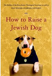 How to Raise a Jewish Dog: By Rabbis of Boca