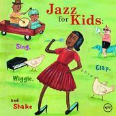 Jazz for Kids: Sing, Clap, Wiggle and Shake