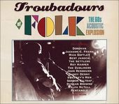 Troubadours of Folk (The 60s Folk Explosion)
