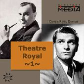 Theater Royal: Classic Radio Dramas, Volume 1