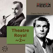 Theater Royal: Classic Radio Dramas, Volume 2