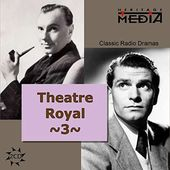 Theater Royal: Classic Radio Dramas, Volume 3