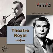 Theater Royal: Classic Radio Dramas, Volume 4