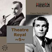 Theater Royal: Classic Radio Dramas, Volume 5