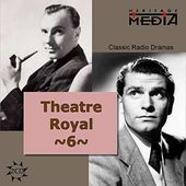 Theater Royal: Classic Radio Dramas, Volume 6