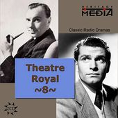 Theater Royal: Classic Radio Dramas, Volume 8