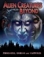 Alien Creatures from Beyond: Monsters, Ghosts and