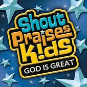 Shout Praises!: Kids God Is Great