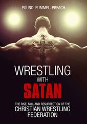 Wrestling - Wrestling with Satan: The Rise, Fall
