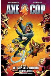 Axe Cop 5: Axe Cop Gets Married and Other Stories