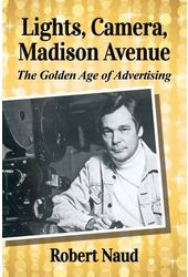 Lights, Camera, Madison Avenue: The Golden Age of