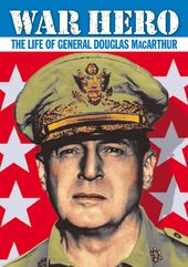 War Hero: The Life of General Douglas MacArthur