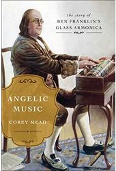 Angelic Music: The Story of Benjamin Franklin's