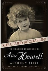 Alice Howell - She Could Be Chaplin!: The Comedic