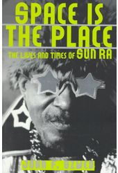 Sun Ra - Space Is the Place: The Lives and Times