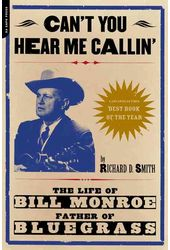 Bill Monroe - Can't You Hear Me Callin': The Life