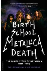 Birth School Metallica Death: The Inside Story of