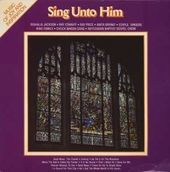 Sing Unto Him: Music of Joy and Inspiration