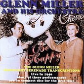 Be Happy: Glenn Miller & His Orchestra Live 1940