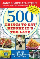 500 Things to Eat Before It's Too Late: And the