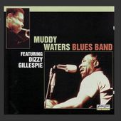 Muddy Waters Blues Band Featuring Dizzy Gillespie