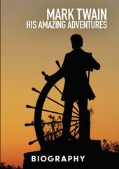 A&E Biography: Mark Twain - His Amazing Adventure