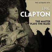 The Ultimate Hits: The Master Plays the Blues