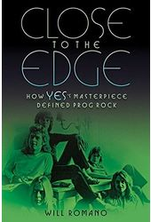 Yes - Close to the Edge: How Yes's Masterpiece