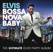 Bossa Nova Baby: The Ultimate Elvis Party Album