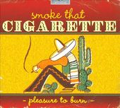 Smoke That Cigarette: Pleasure to Burn