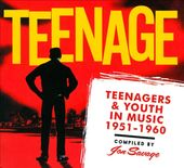 Teenage: Teenagers & Youth In Music 1951-1960