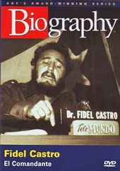 A&E Biography: Fidel Castro - El Commandante