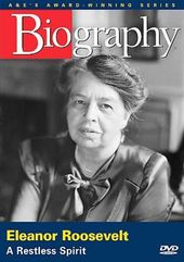 A&E Biography: Eleanor Roosevelt: A Restless