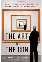 The Art of the Con: The Most Notorious Fakes,