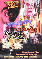 Insanity / Crazed / Estate of Insanity
