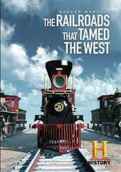 Modern Marvels: Railroads That Tamed the West