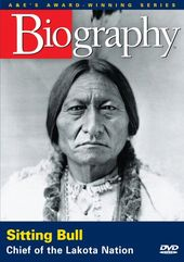A&E Biography: Sitting Bull - Chief of the Lakota