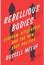 Rebellious Bodies: Stardom, Citizenship, and the